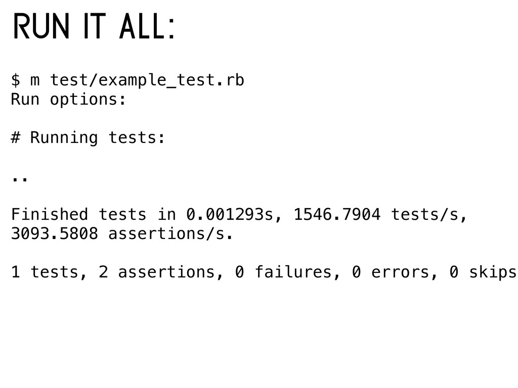 $ m test/example_test.rb Run options: # Running...