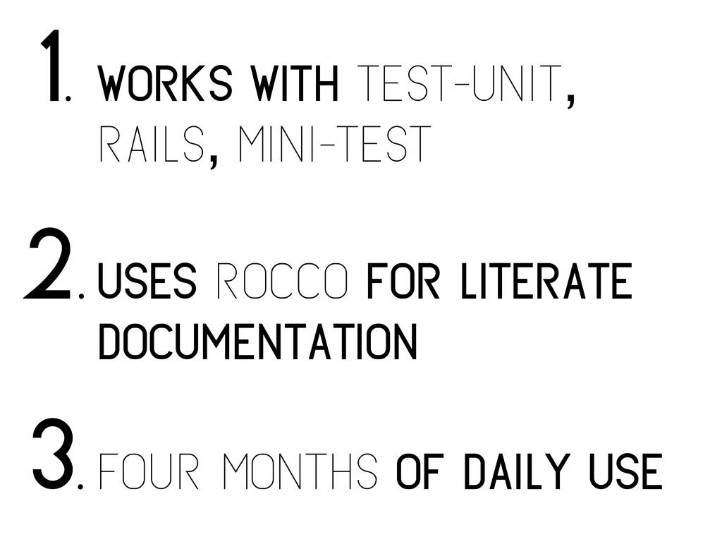 works with test-unit, rails, mini-test 1. uses ...