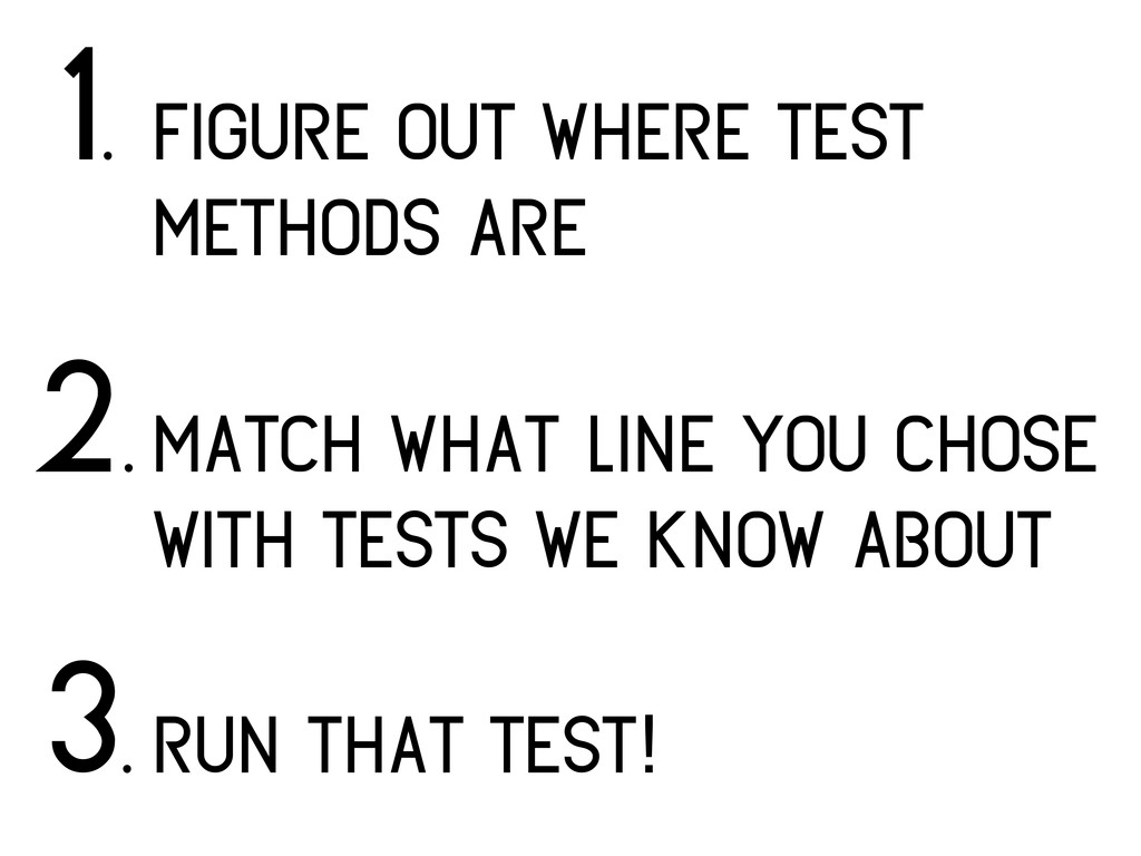 figure out where test methods are 1. match what...