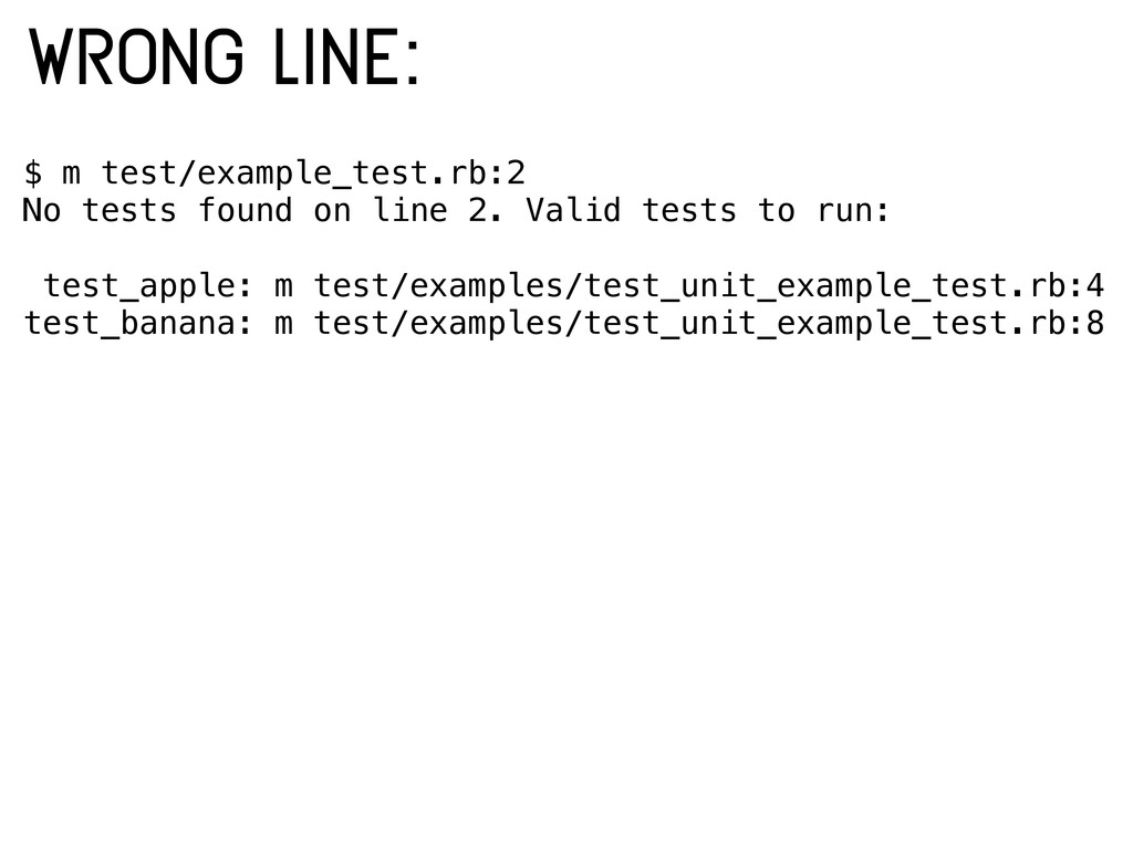 $ m test/example_test.rb:2 No tests found on li...
