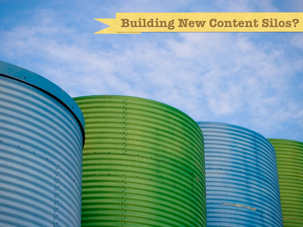 24-7 access, two way Building New Content Silos?