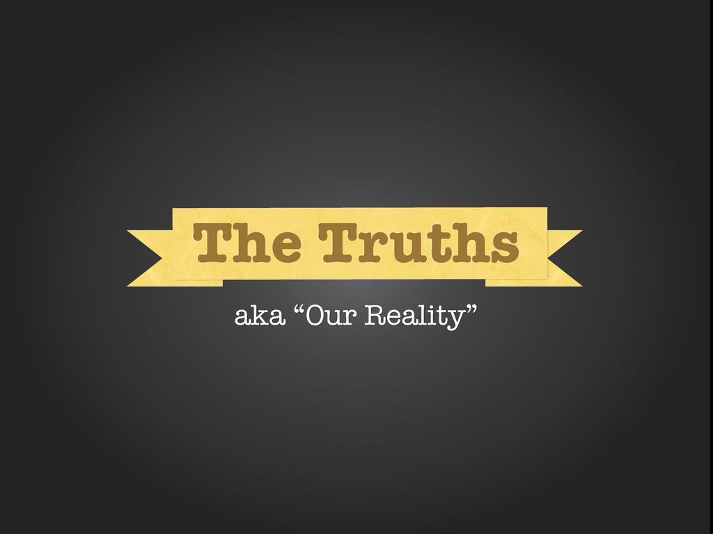 """What What The Truths aka """"Our Reality"""""""