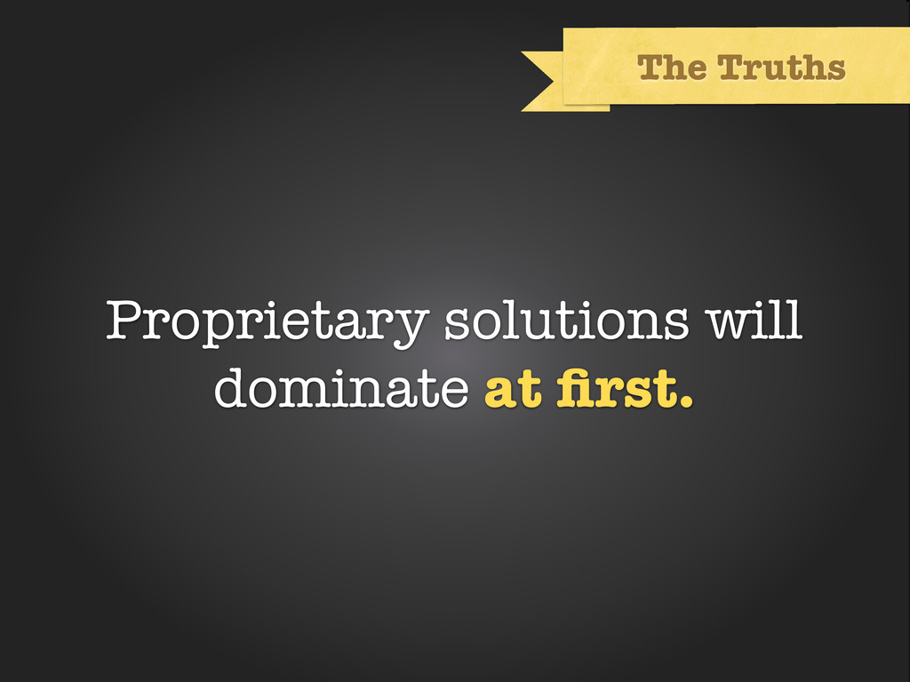 Text The Truths Proprietary solutions will domi...