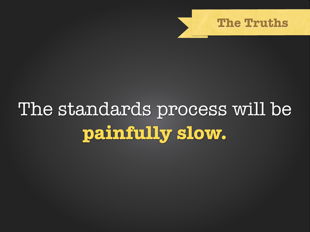 Text The Truths The standards process will be p...