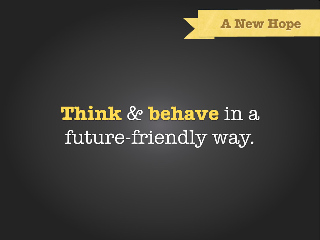 Text A New Hope Think & behave in a future-frie...
