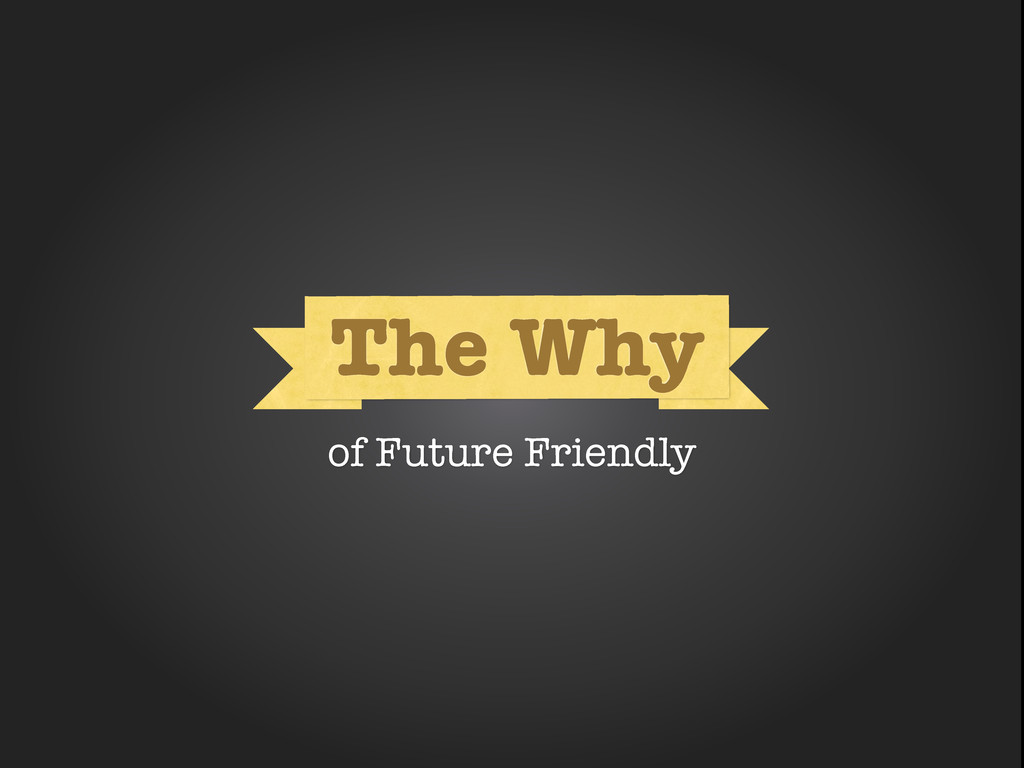 Why The Why of Future Friendly