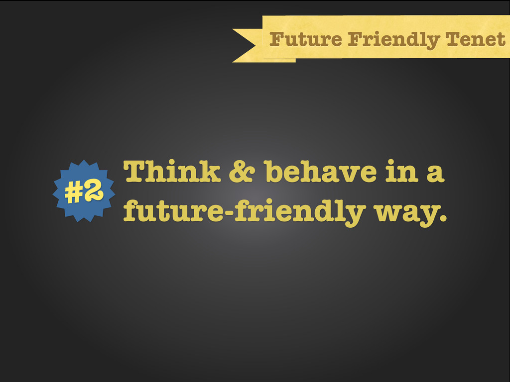 Text Future Friendly Tenet Think & behave in a ...