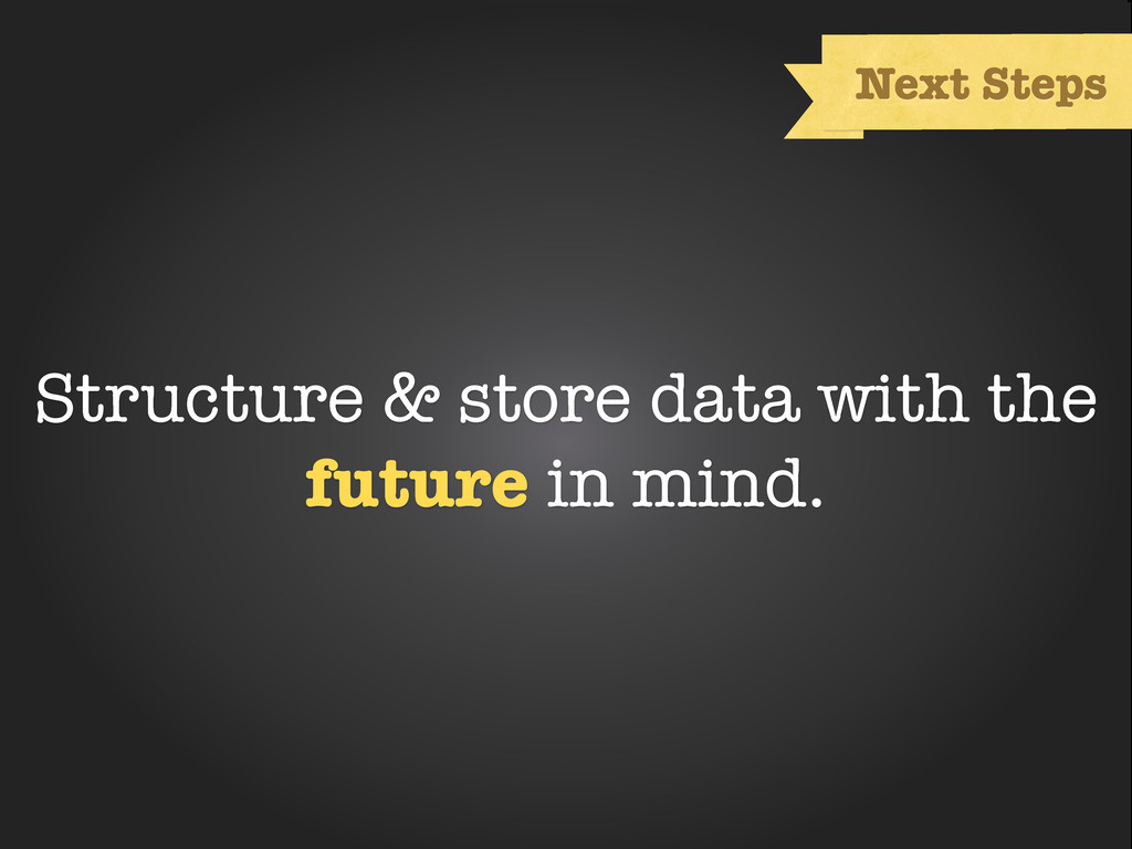 Text Next Steps Structure & store data with the...