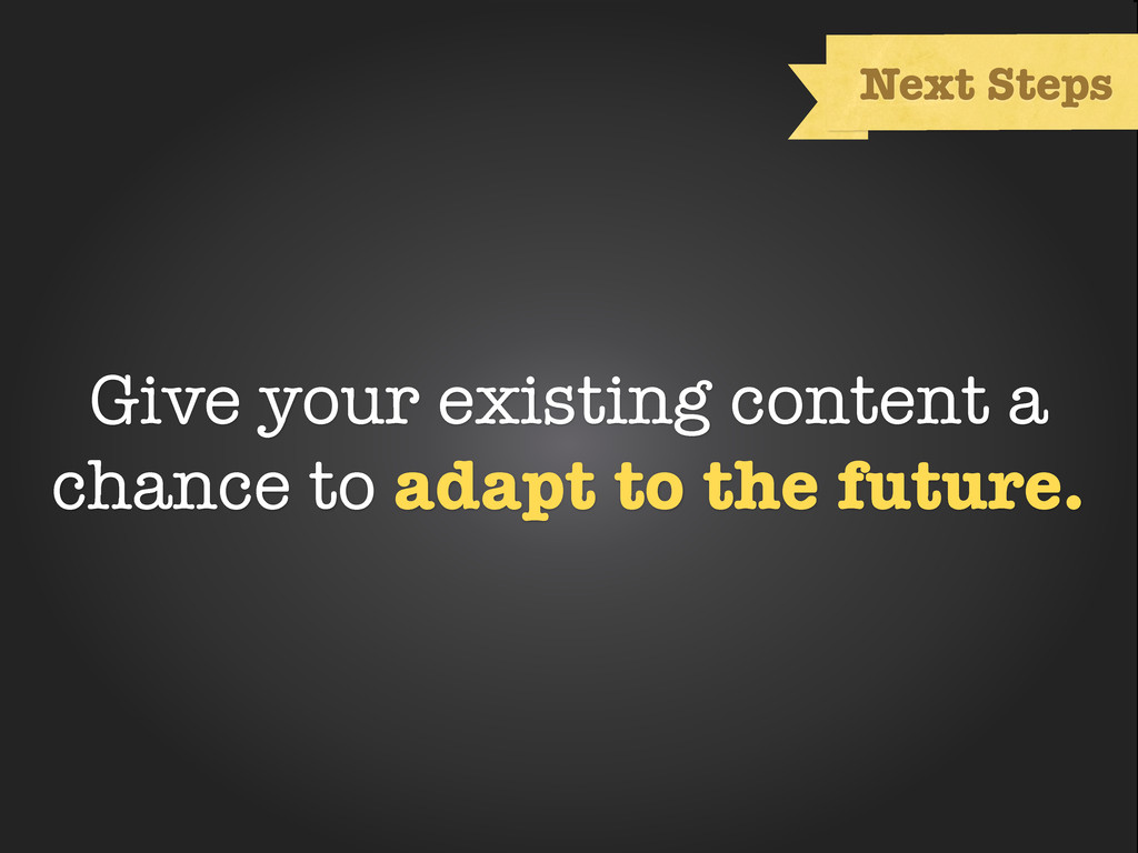 Text Next Steps Give your existing content a ch...