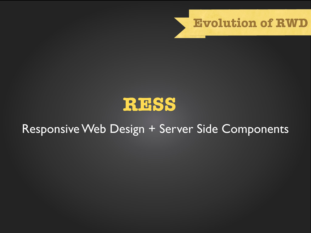 Evolution of RWD RESS Responsive Web Design + S...
