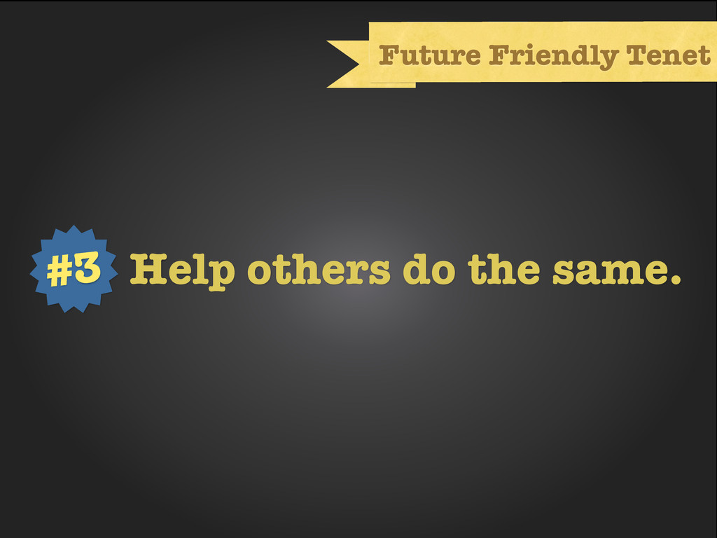 Text Future Friendly Tenet Help others do the s...
