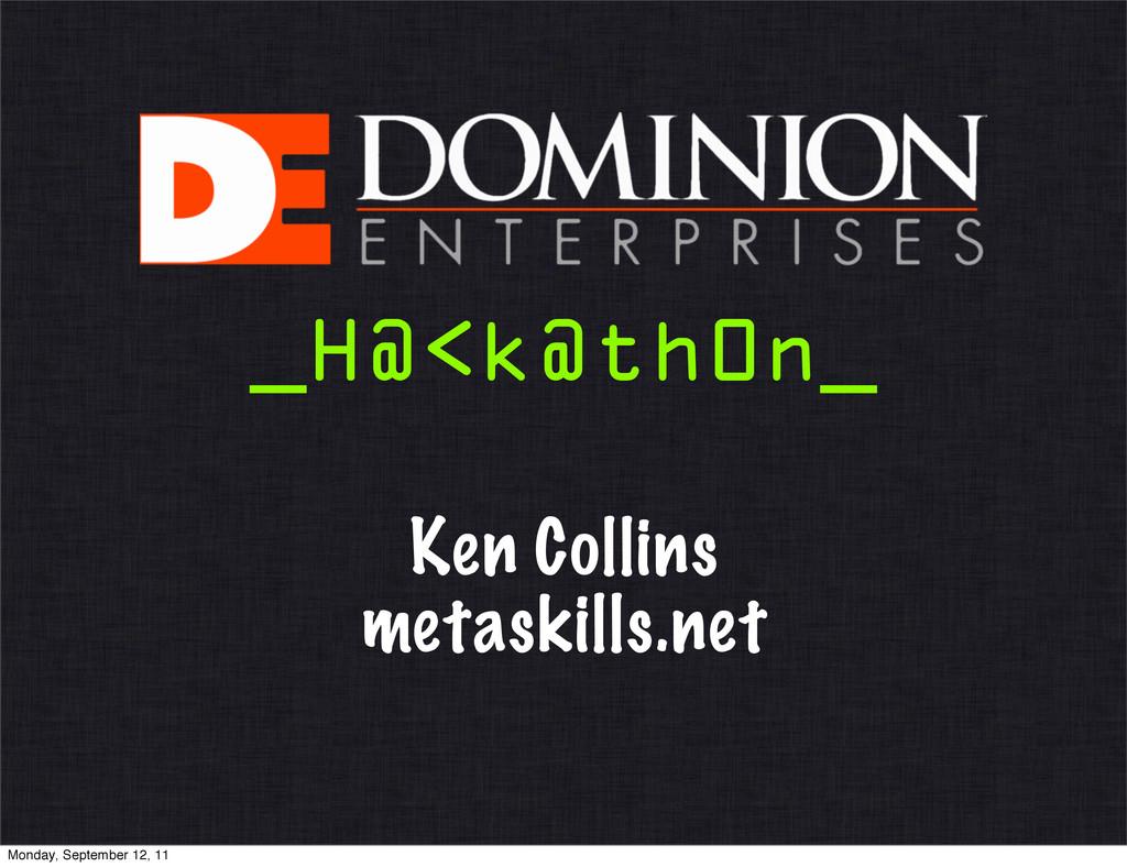 Ken Collins metaskills.net _H@<k@th0n_ Monday, ...