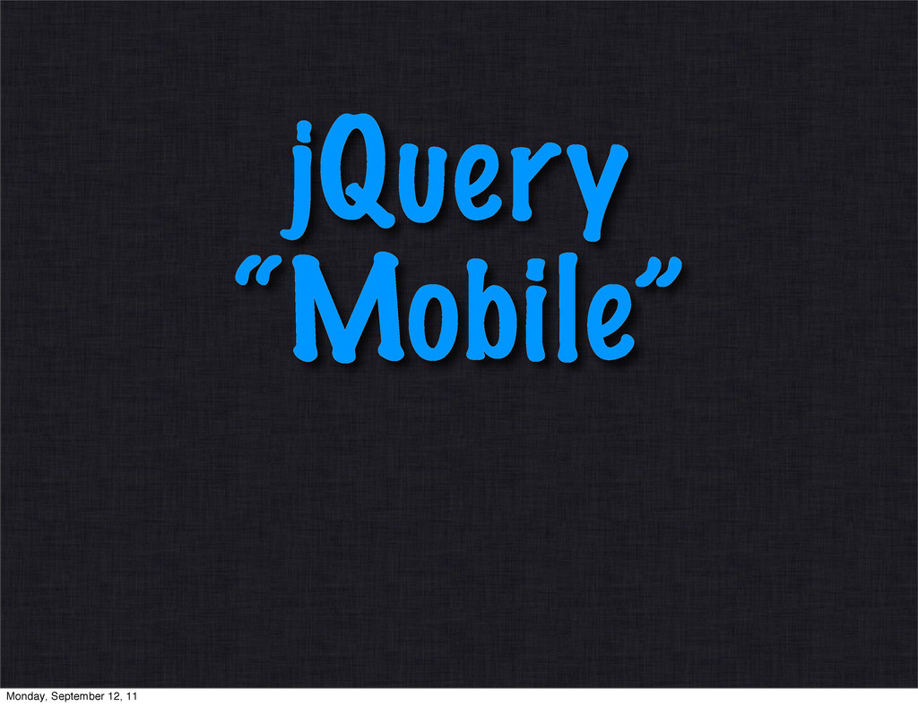 "jQuery ""Mobile"" Monday, September 12, 11"