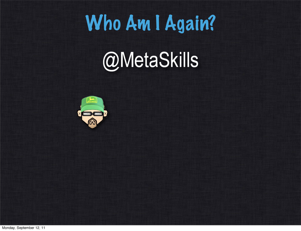 Who Am I Again? @MetaSkills Monday, September 1...