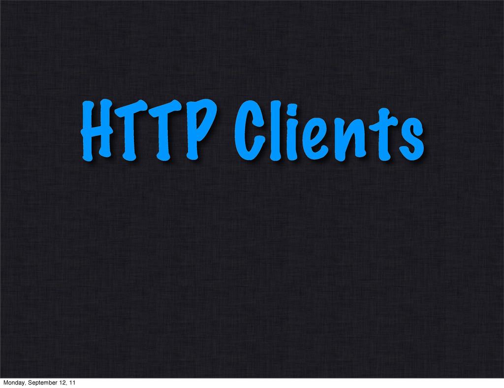 HTTP Clients Monday, September 12, 11