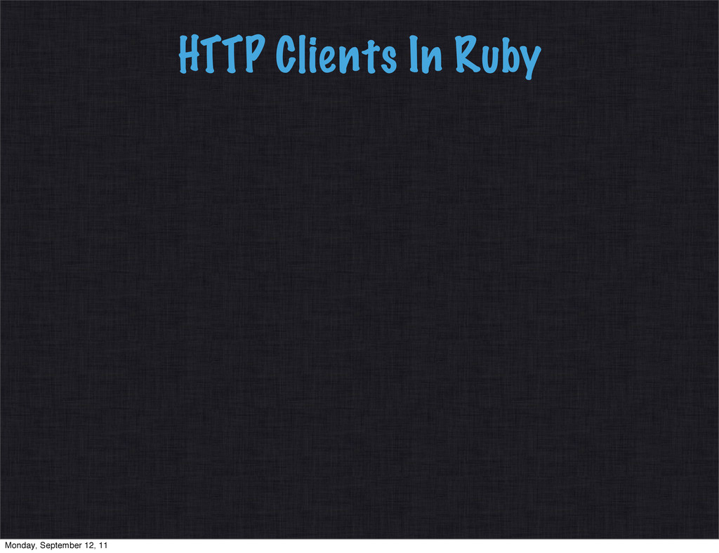 HTTP Clients In Ruby Monday, September 12, 11