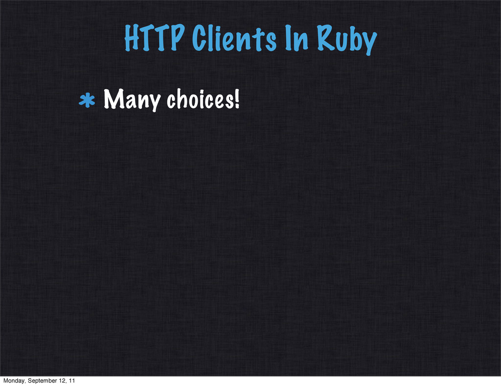 HTTP Clients In Ruby Many choices! Monday, Sept...