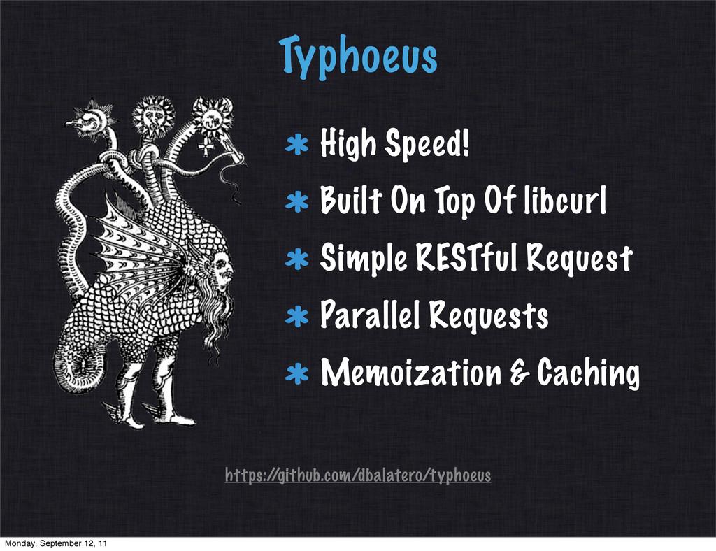Typhoeus https:/ /github.com/dbalatero/typhoeus...