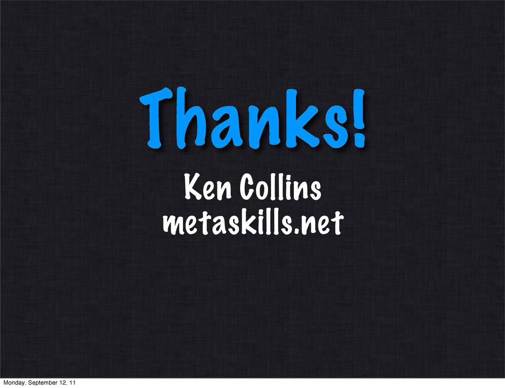 Thanks! Ken Collins metaskills.net Monday, Sept...