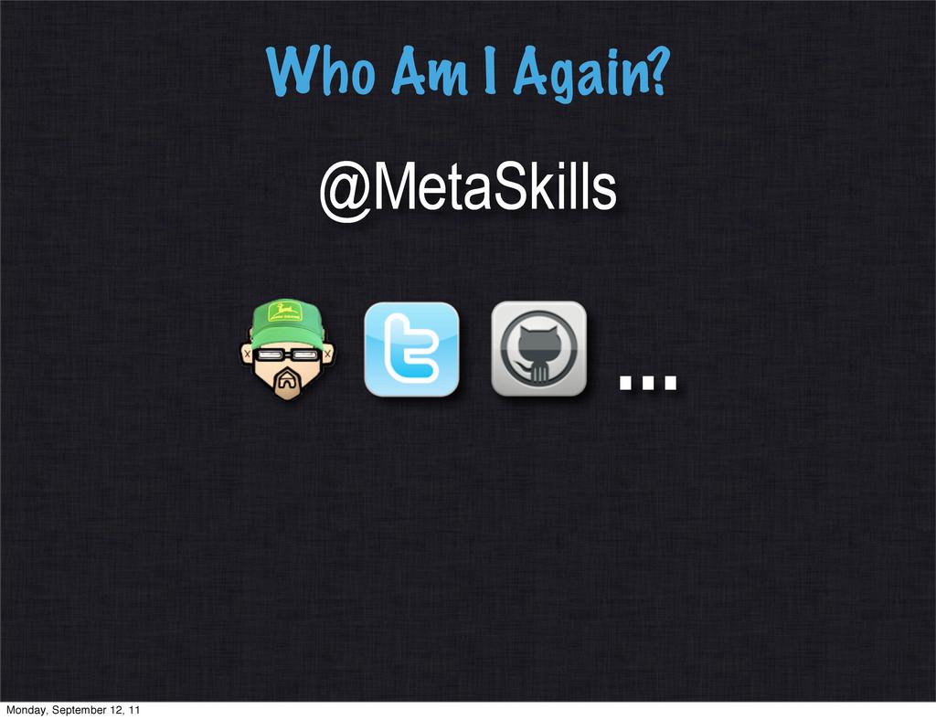Who Am I Again? @MetaSkills ... Monday, Septemb...