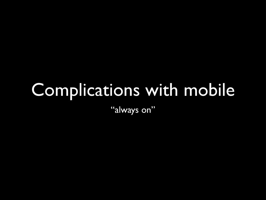 "Complications with mobile ""always on"""