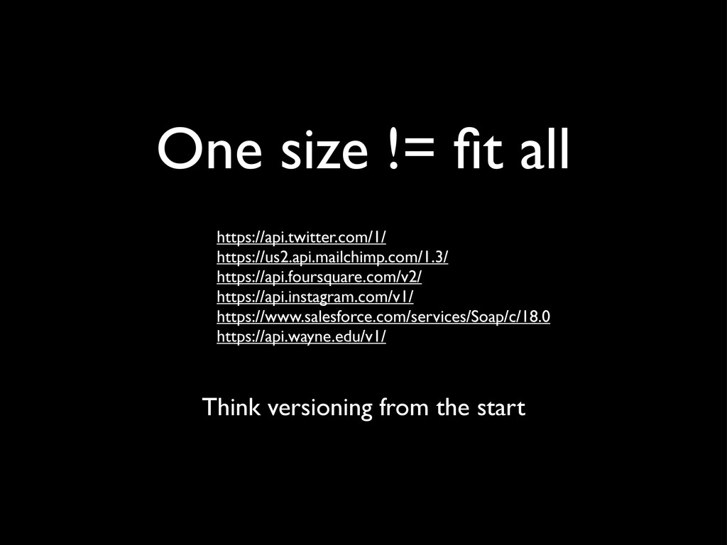 One size != fit all Think versioning from the st...