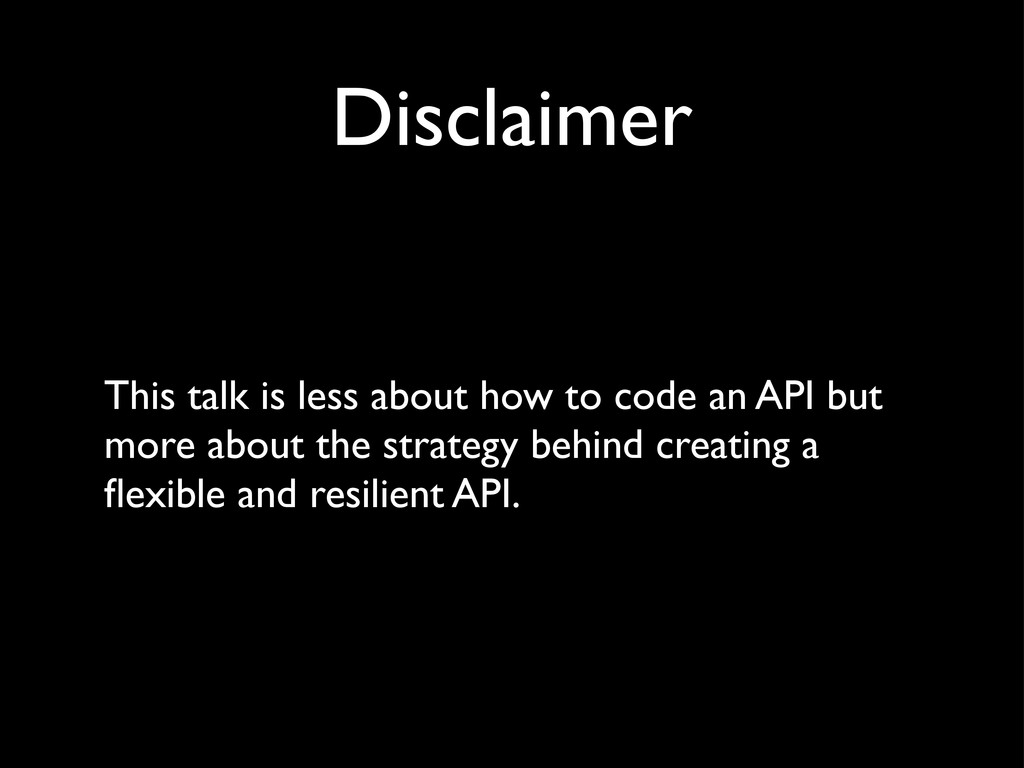 Disclaimer This talk is less about how to code ...