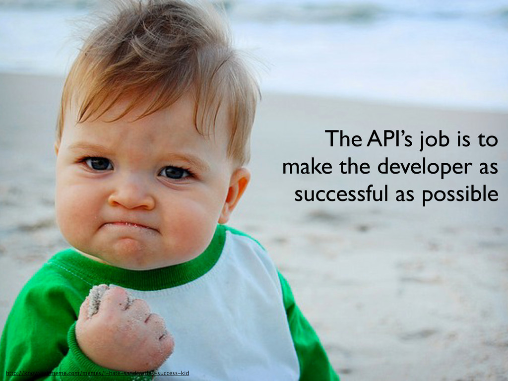 The API's job is to make the developer as succe...