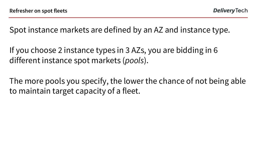 Refresher on spot fleets Spot instance markets ...