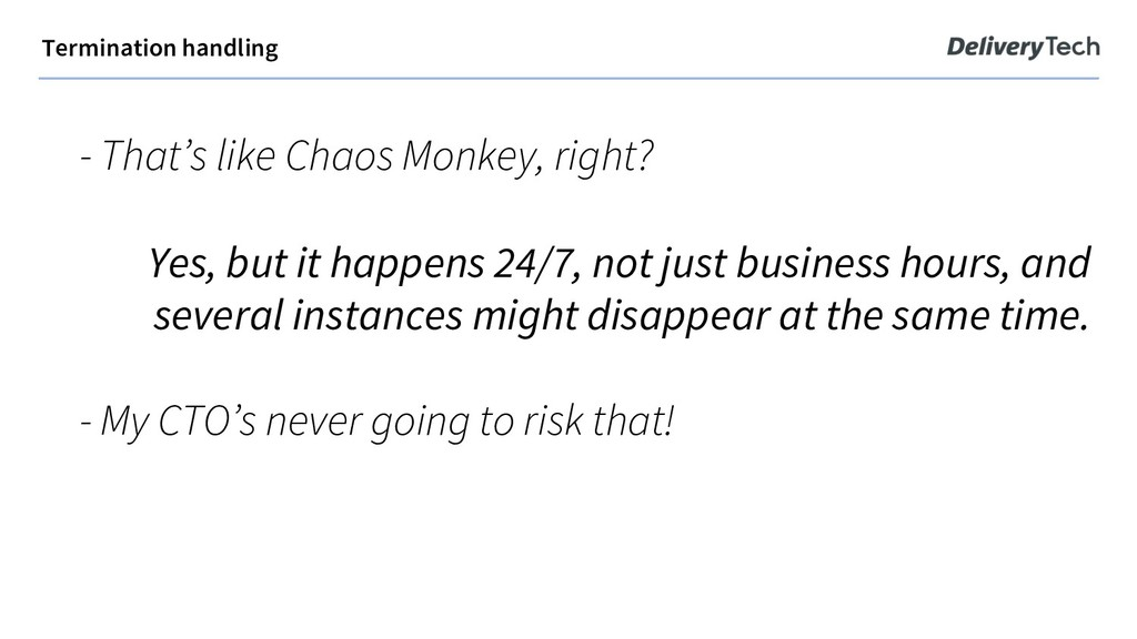 - That's like Chaos Monkey, right? Yes, but it ...