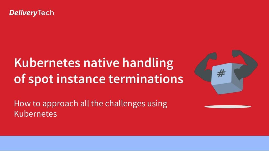 Kubernetes native handling of spot instance ter...