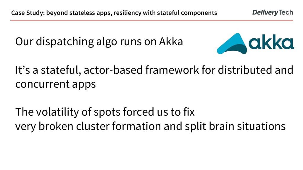 Our dispatching algo runs on Akka It's a statef...