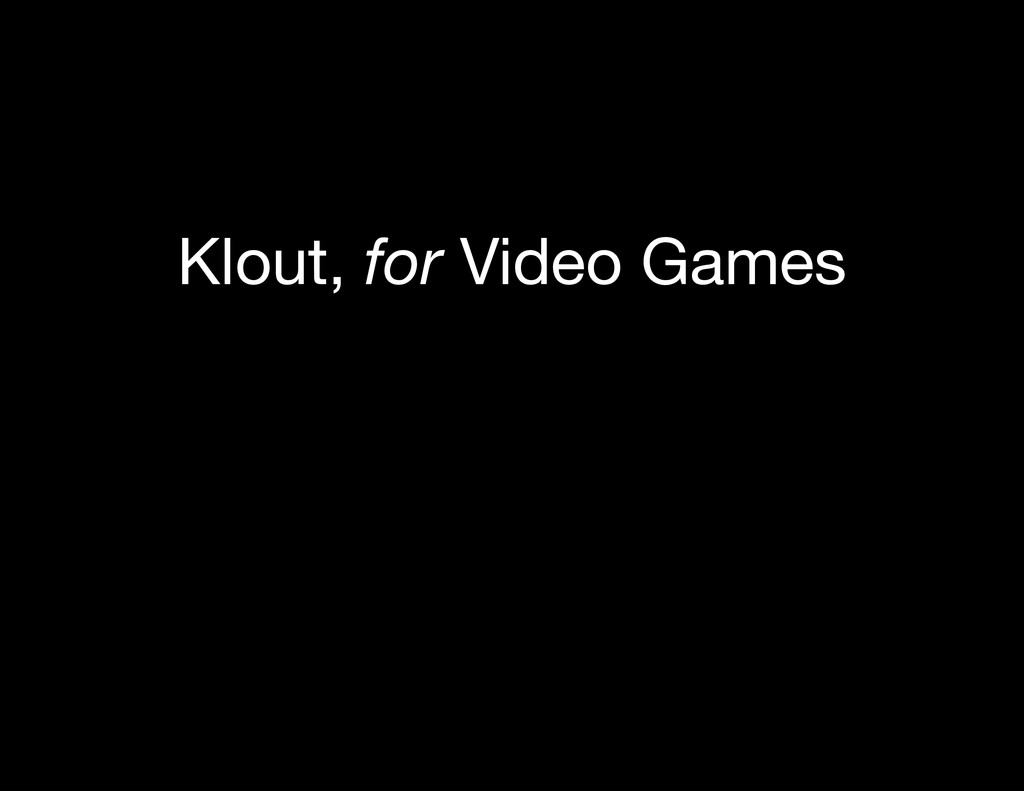 Klout, for Video Games