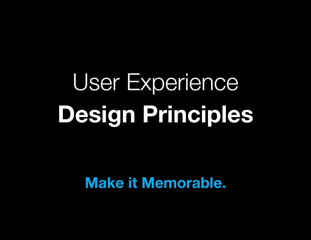 User Experience Design Principles Make it Memor...