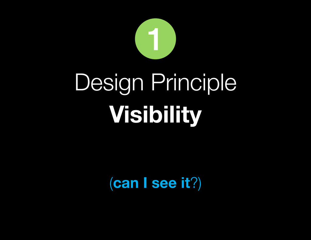 Design Principle Visibility (can I see it?) 1