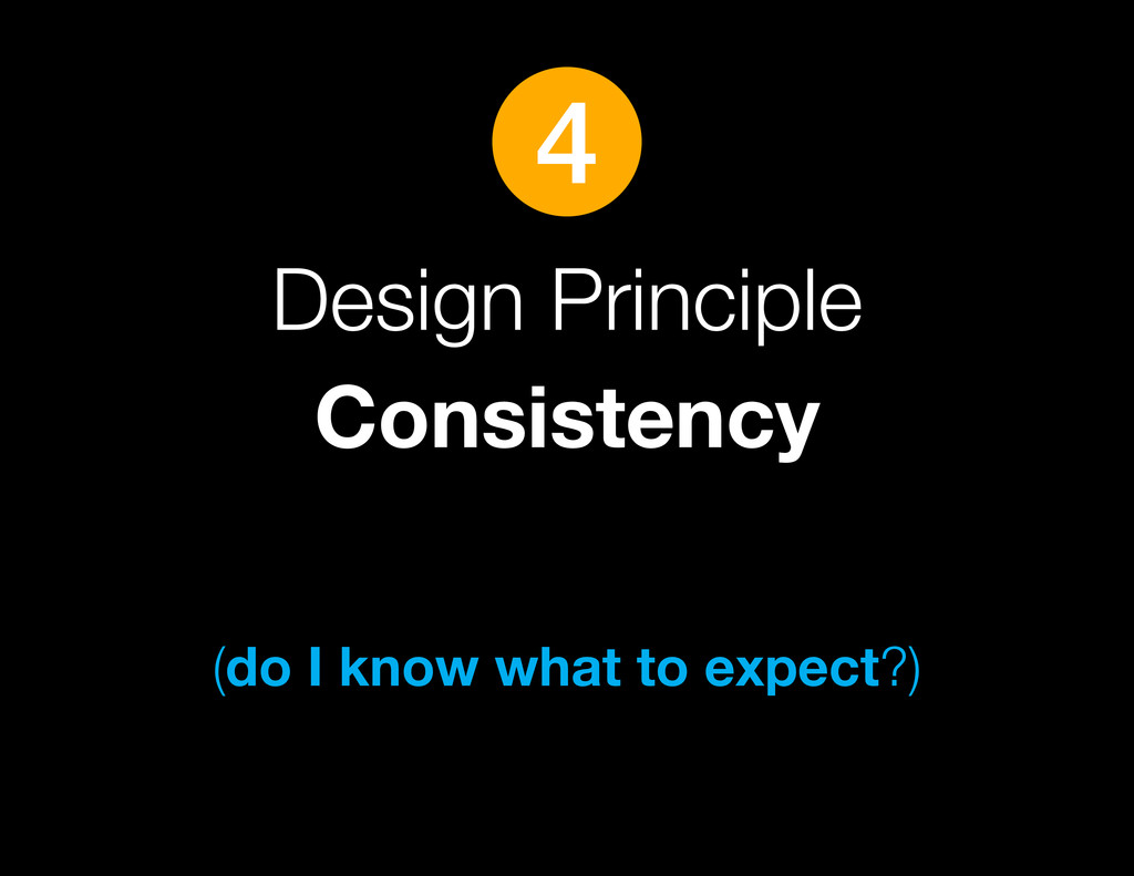 Design Principle Consistency (do I know what to...