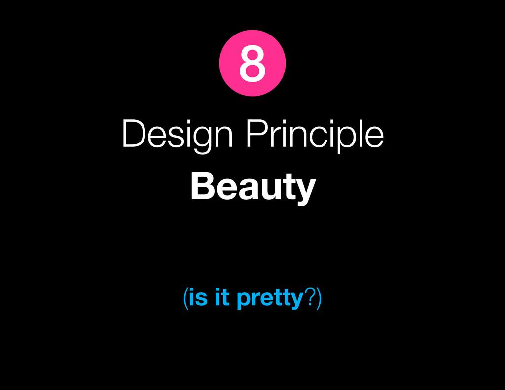 Design Principle Beauty (is it pretty?) 8