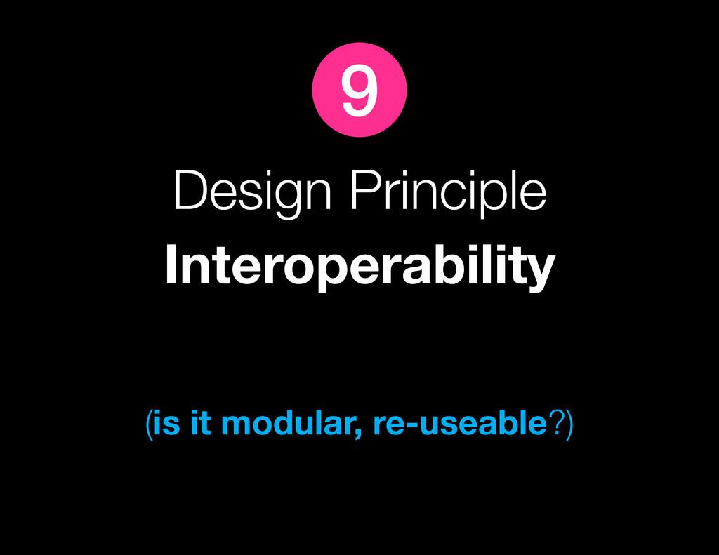 Design Principle Interoperability (is it modula...