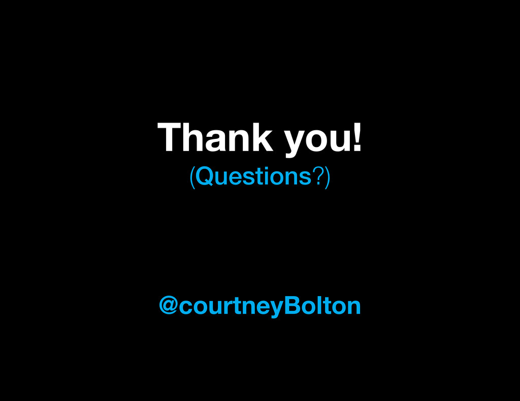 @courtneyBolton Thank you! (Questions?)