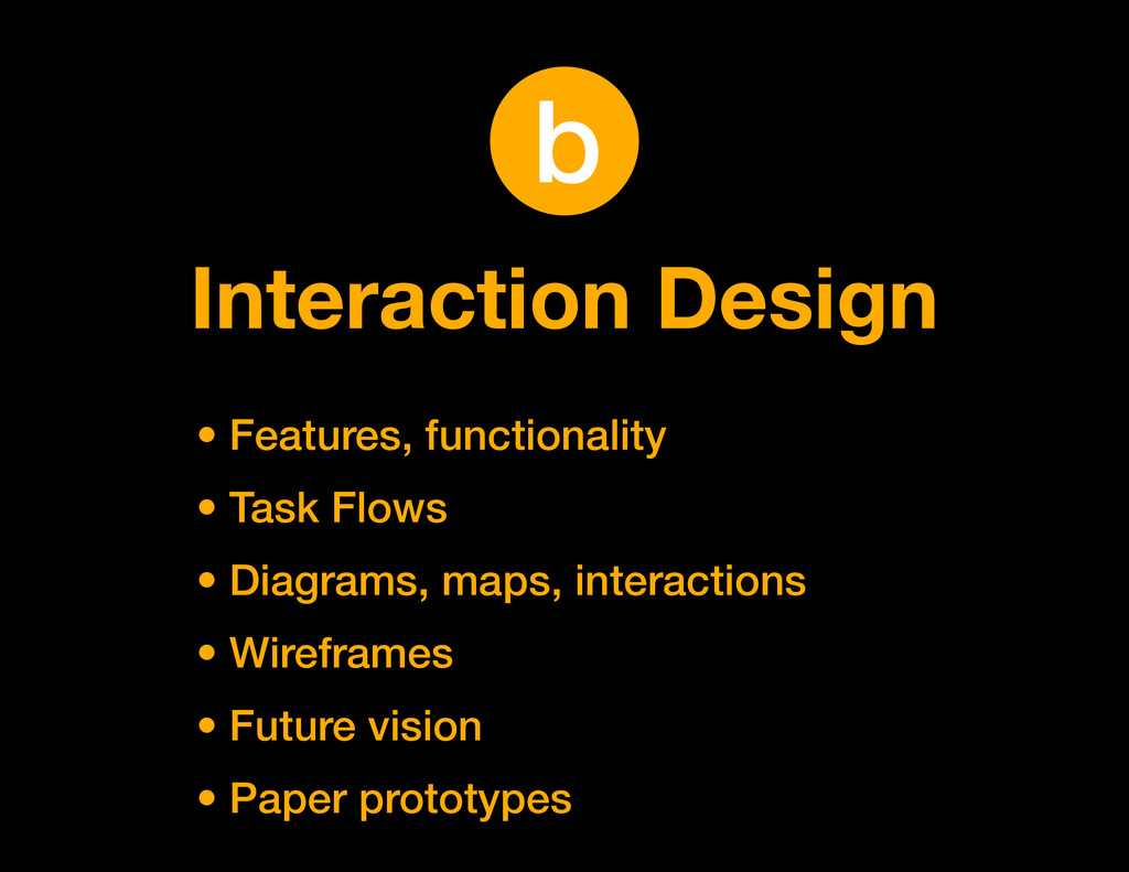 Interaction Design • Features, functionality • ...