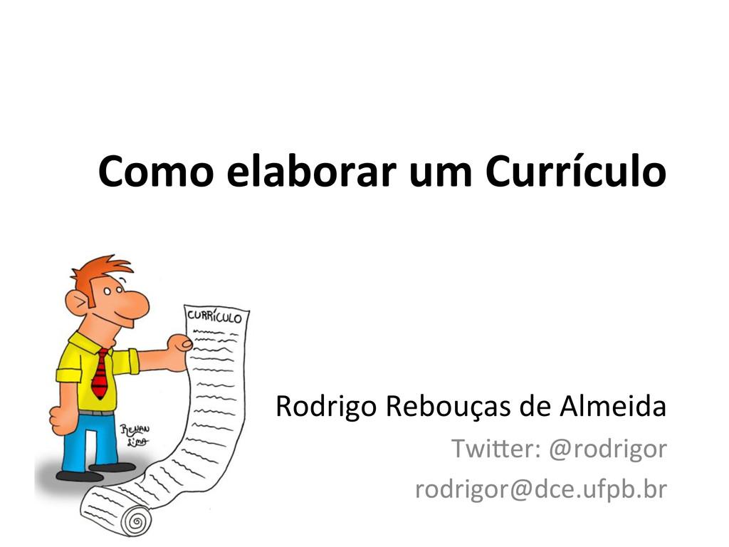 Como elaborar um Currículo  Rodrigo...