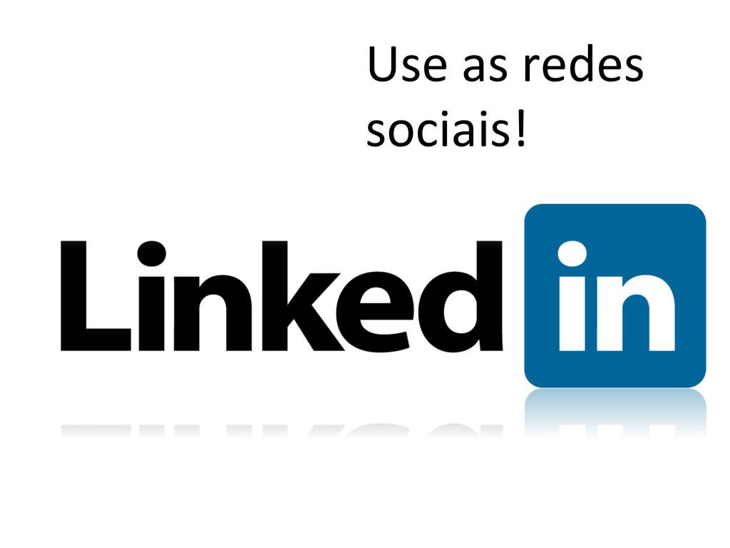Use as redes  sociais!