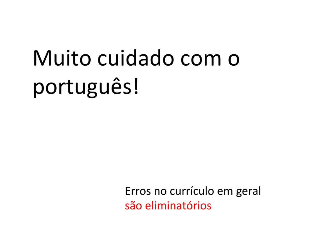 Muito cuidado com o  português! ...