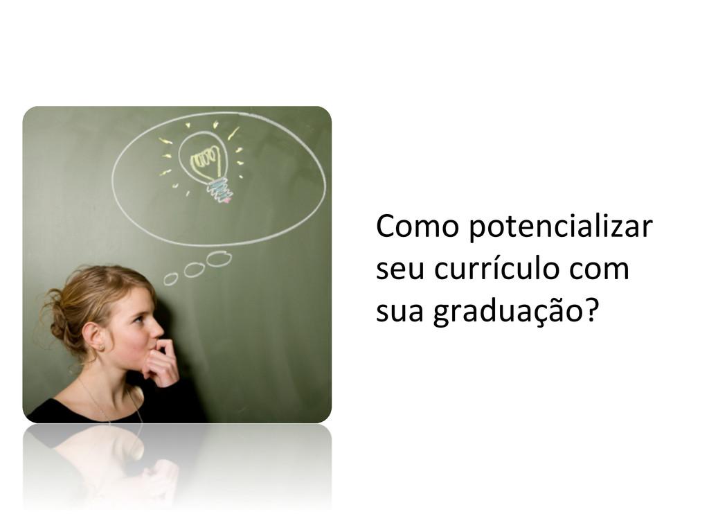 Como potencializar  seu currículo c...