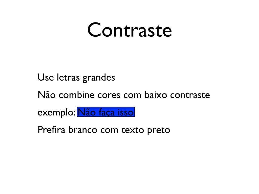 Contraste Use letras grandes Não combine cores ...
