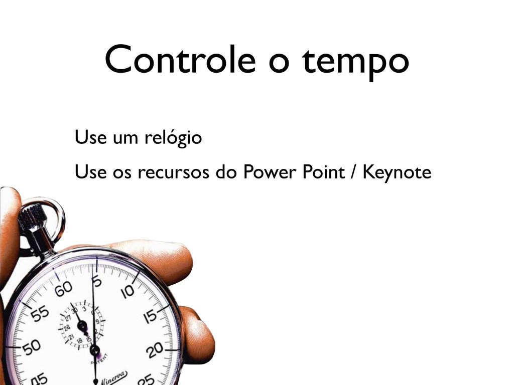 Controle o tempo Use um relógio Use os recursos...
