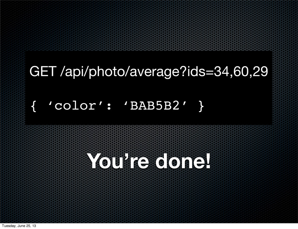 You're done! GET /api/photo/average?ids=34,60,2...