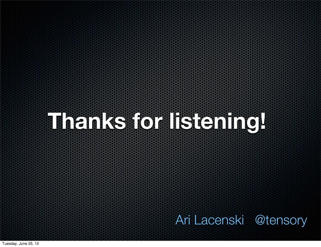 Thanks for listening! Ari Lacenski @tensory Tue...