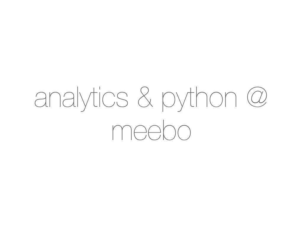 analytics & python @ meebo