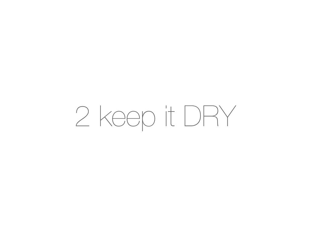 2 keep it DRY